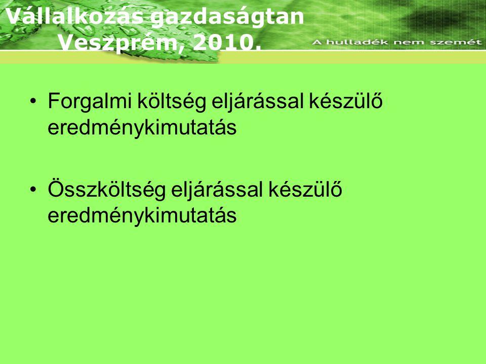 FORMÁI •Forgalmi költség eljárással készülő eredménykimutatás •Összköltség eljárással készülő eredménykimutatás Vállalkozás gazdaságtan Veszprém, 2010