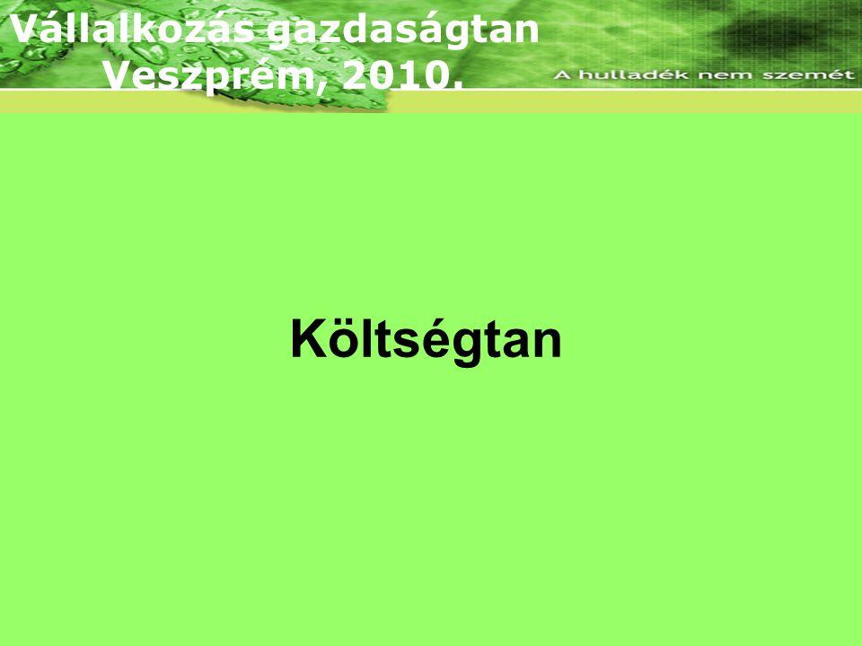 Lineáris árbevételi és összköltség függvény Költségtan Vállalkozás gazdaságtan Veszprém, 2010.