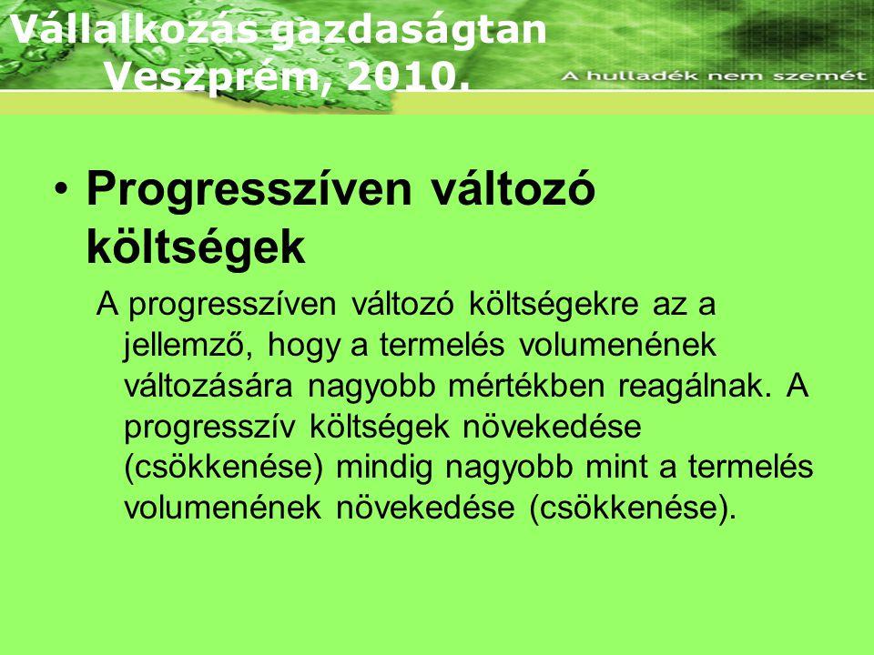 •Progresszíven változó költségek A progresszíven változó költségekre az a jellemző, hogy a termelés volumenének változására nagyobb mértékben reagálnak.