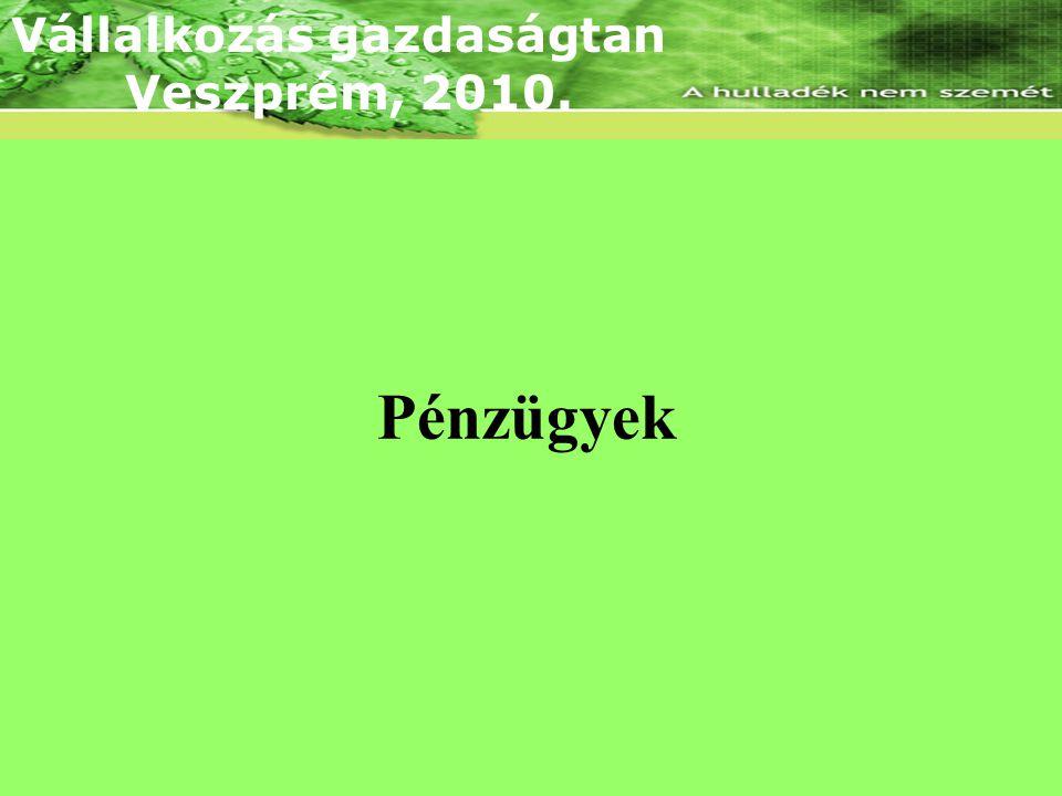 Lineáris árbevételi és összköltség függvény Pénzügyek Vállalkozás gazdaságtan Veszprém, 2010.