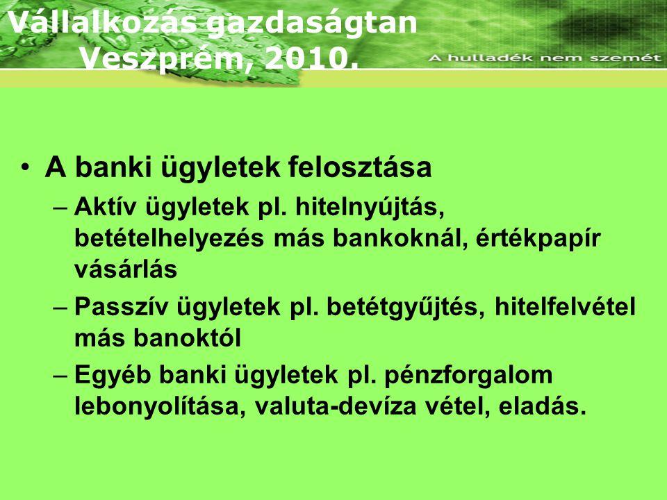 Lineáris árbevételi és összköltség függvény •A banki ügyletek felosztása –Aktív ügyletek pl.