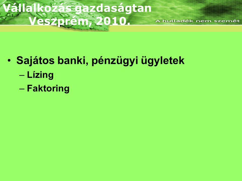 Lineáris árbevételi és összköltség függvény •Sajátos banki, pénzügyi ügyletek –Lízing –Faktoring Vállalkozás gazdaságtan Veszprém, 2010.