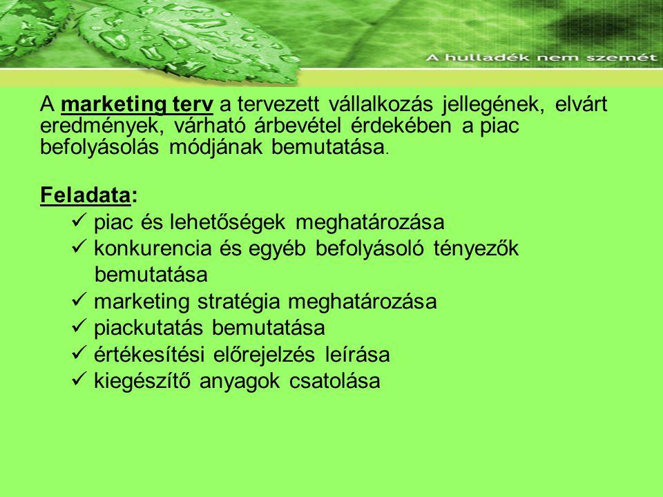 Marketing terv A marketing terv a tervezett vállalkozás jellegének, elvárt eredmények, várható árbevétel érdekében a piac befolyásolás módjának bemutatása.
