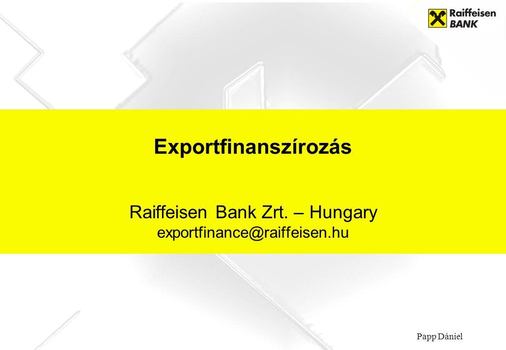 Raiffeisen Bank Zrt. – Hungary exportfinance@raiffeisen.hu Exportfinanszírozás Papp Dániel