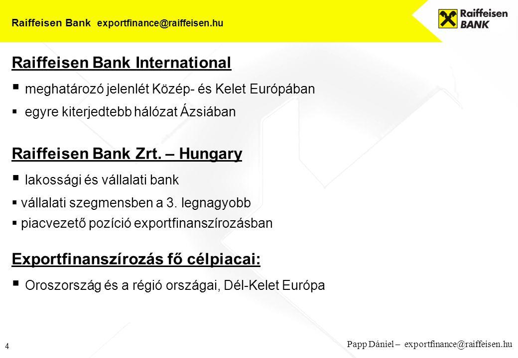 4 Papp Dániel – exportfinance@raiffeisen.hu Raiffeisen Bank exportfinance@raiffeisen.hu Raiffeisen Bank International  meghatározó jelenlét Közép- és Kelet Európában  egyre kiterjedtebb hálózat Ázsiában Raiffeisen Bank Zrt.