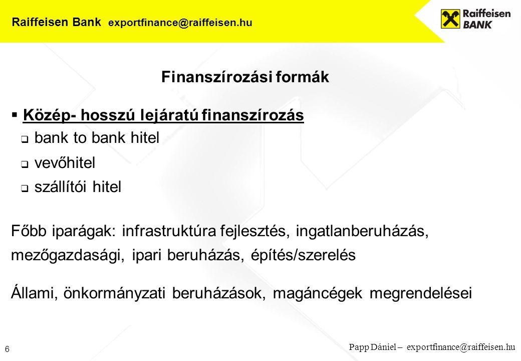 7 Papp Dániel – exportfinance@raiffeisen.hu Raiffeisen Bank exportfinance@raiffeisen.hu Általános célú exportfinanszírozás  250 m EUR Egyedi ügylethez kapcsolódó finanszírozás  főszervező, ügynök: Raiffeisen Bank Zrt.