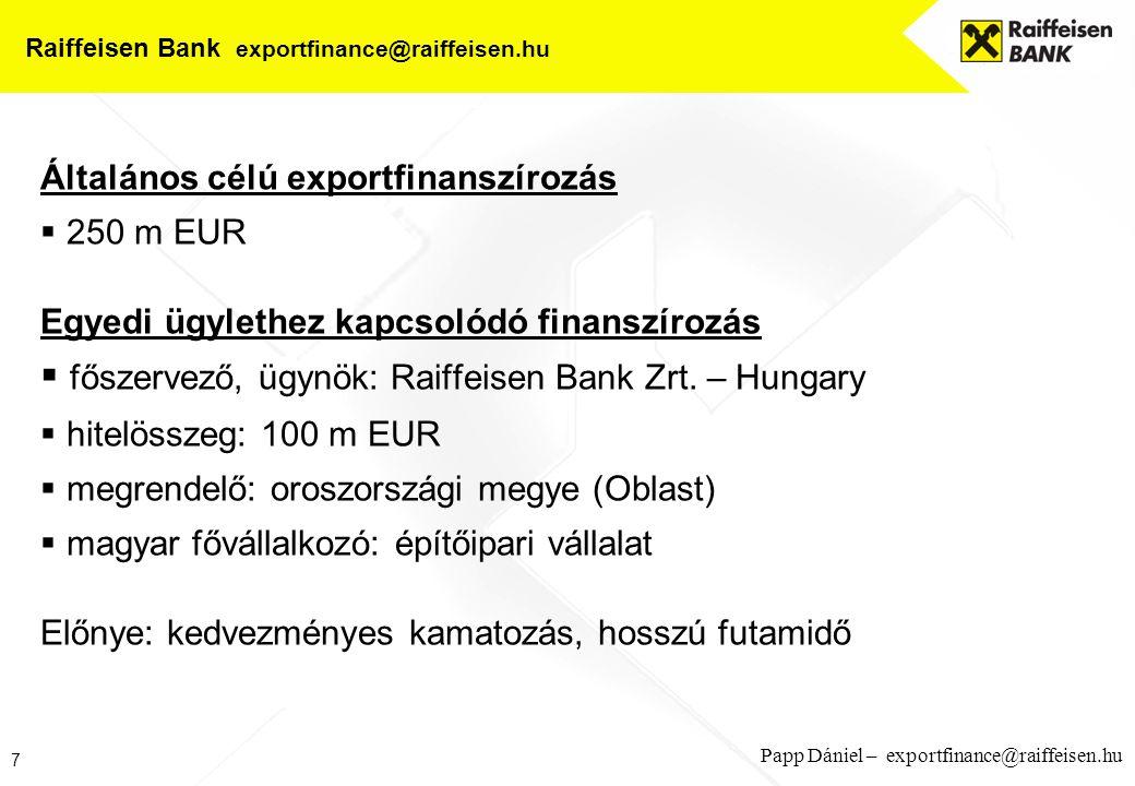7 Papp Dániel – exportfinance@raiffeisen.hu Raiffeisen Bank exportfinance@raiffeisen.hu Általános célú exportfinanszírozás  250 m EUR Egyedi ügylethe