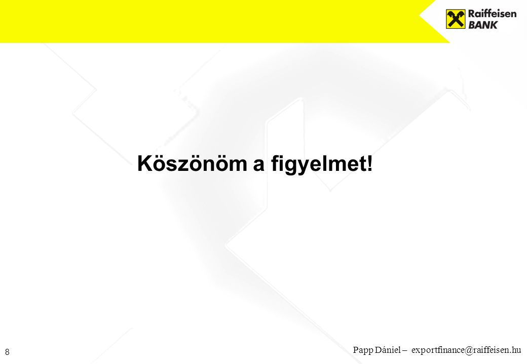 8 Papp Dániel – exportfinance@raiffeisen.hu Köszönöm a figyelmet!