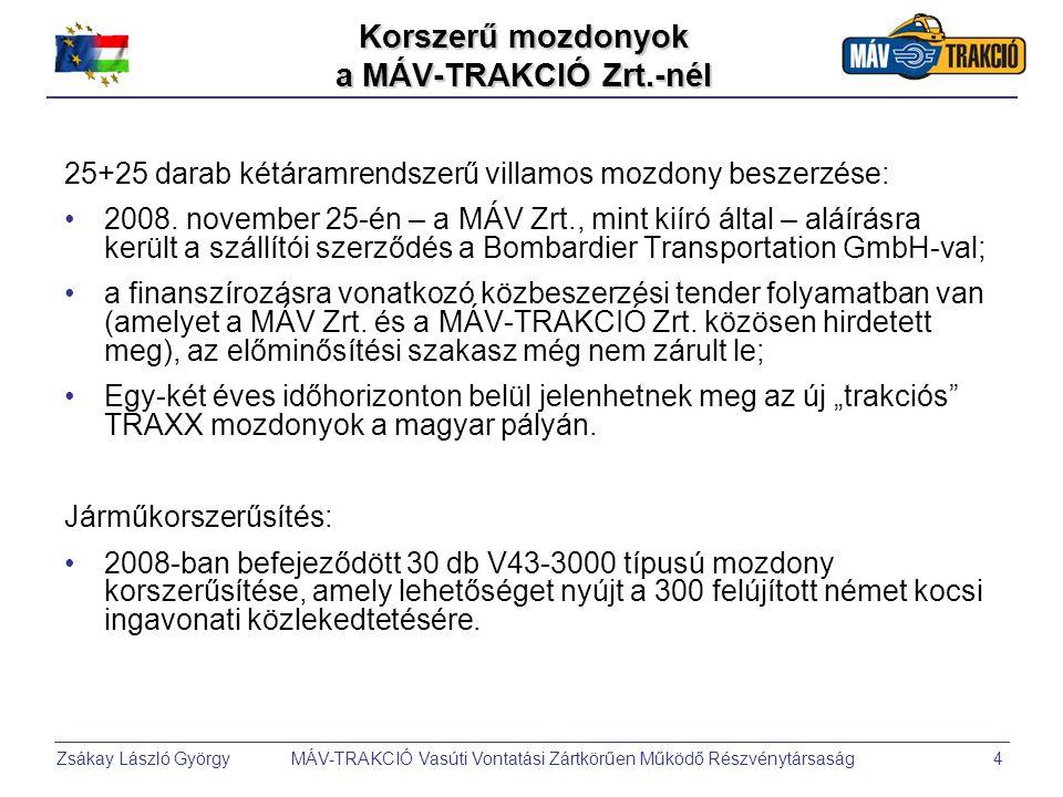 Zsákay László György MÁV-TRAKCIÓ Vasúti Vontatási Zártkörűen Működő Részvénytársaság4 Korszerű mozdonyok a MÁV-TRAKCIÓ Zrt.-nél 25+25 darab kétáramrendszerű villamos mozdony beszerzése: •2008.