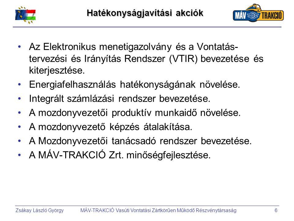Zsákay László György MÁV-TRAKCIÓ Vasúti Vontatási Zártkörűen Működő Részvénytársaság6 Hatékonyságjavítási akciók •Az Elektronikus menetigazolvány és a Vontatás- tervezési és Irányítás Rendszer (VTIR) bevezetése és kiterjesztése.
