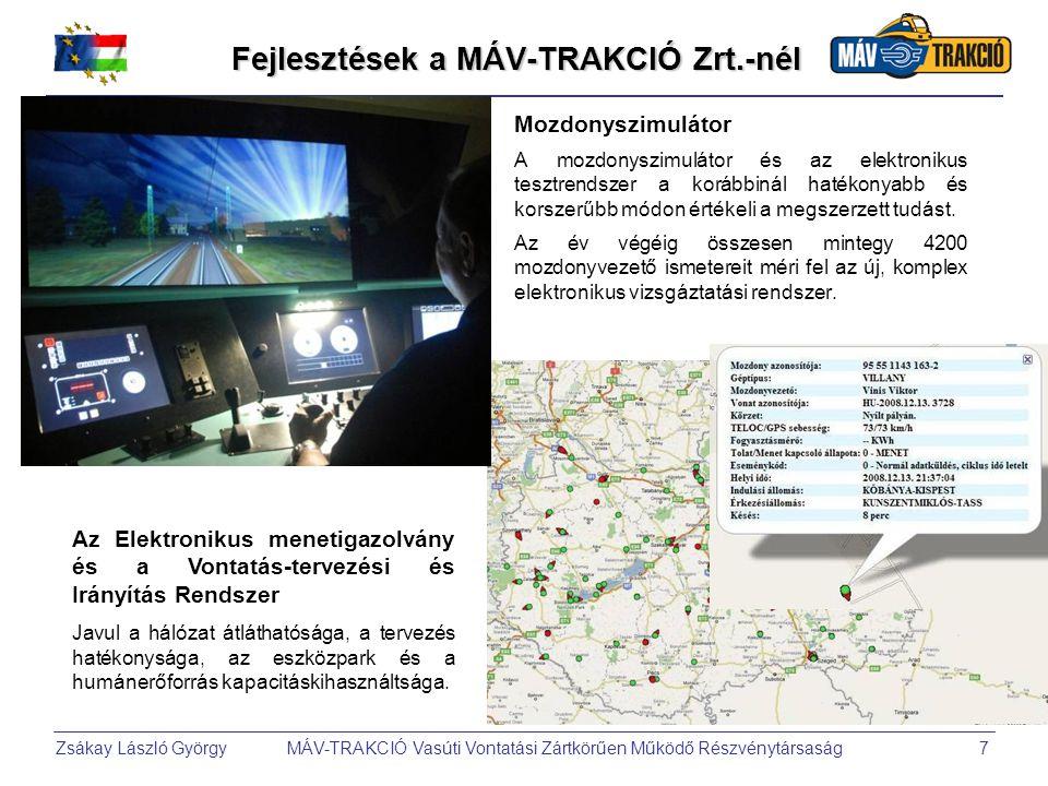 Zsákay László György MÁV-TRAKCIÓ Vasúti Vontatási Zártkörűen Működő Részvénytársaság7 Fejlesztések a MÁV-TRAKCIÓ Zrt.-nél Mozdonyszimulátor A mozdonyszimulátor és az elektronikus tesztrendszer a korábbinál hatékonyabb és korszerűbb módon értékeli a megszerzett tudást.