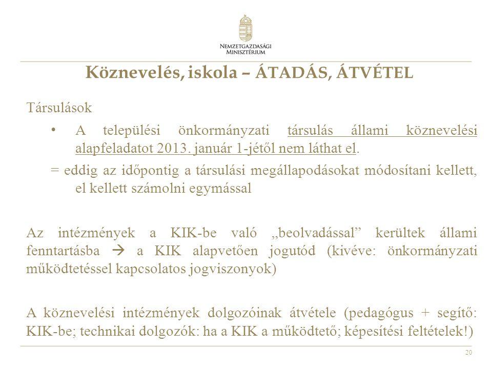 20 Köznevelés, iskola – ÁTADÁS, ÁTVÉTEL Társulások • A települési önkormányzati társulás állami köznevelési alapfeladatot 2013.