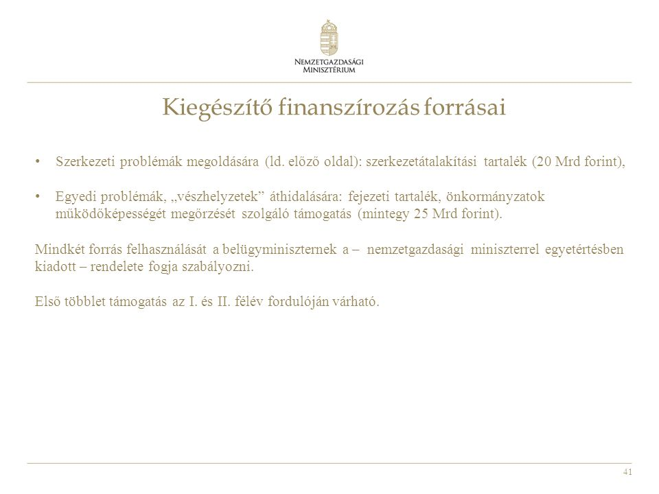 41 Kiegészítő finanszírozás forrásai • Szerkezeti problémák megoldására (ld. előző oldal): szerkezetátalakítási tartalék (20 Mrd forint), • Egyedi pro