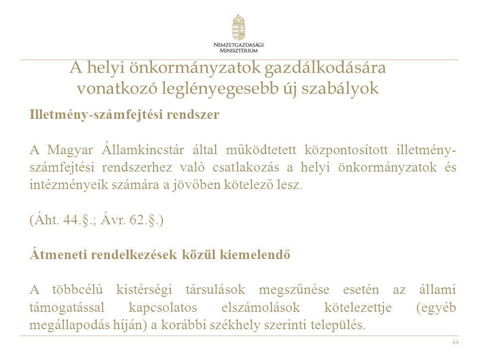 44 A helyi önkormányzatok gazdálkodására vonatkozó leglényegesebb új szabályok Illetmény-számfejtési rendszer A Magyar Államkincstár által működtetett