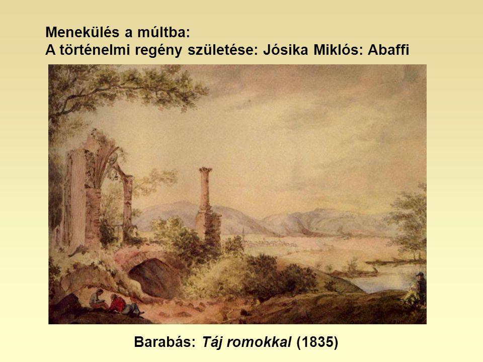 Menekülés a múltba: A történelmi regény születése: Jósika Miklós: Abaffi Barabás: Táj romokkal (1835)