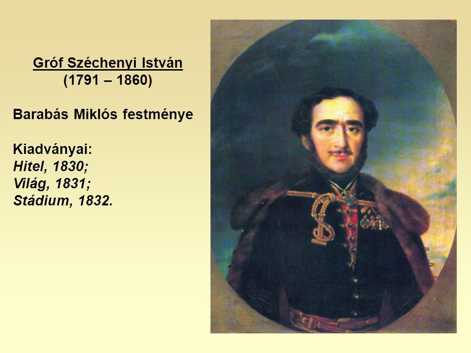 Gróf Széchenyi István (1791 – 1860) Barabás Miklós festménye Kiadványai: Hitel, 1830; Világ, 1831; Stádium, 1832.