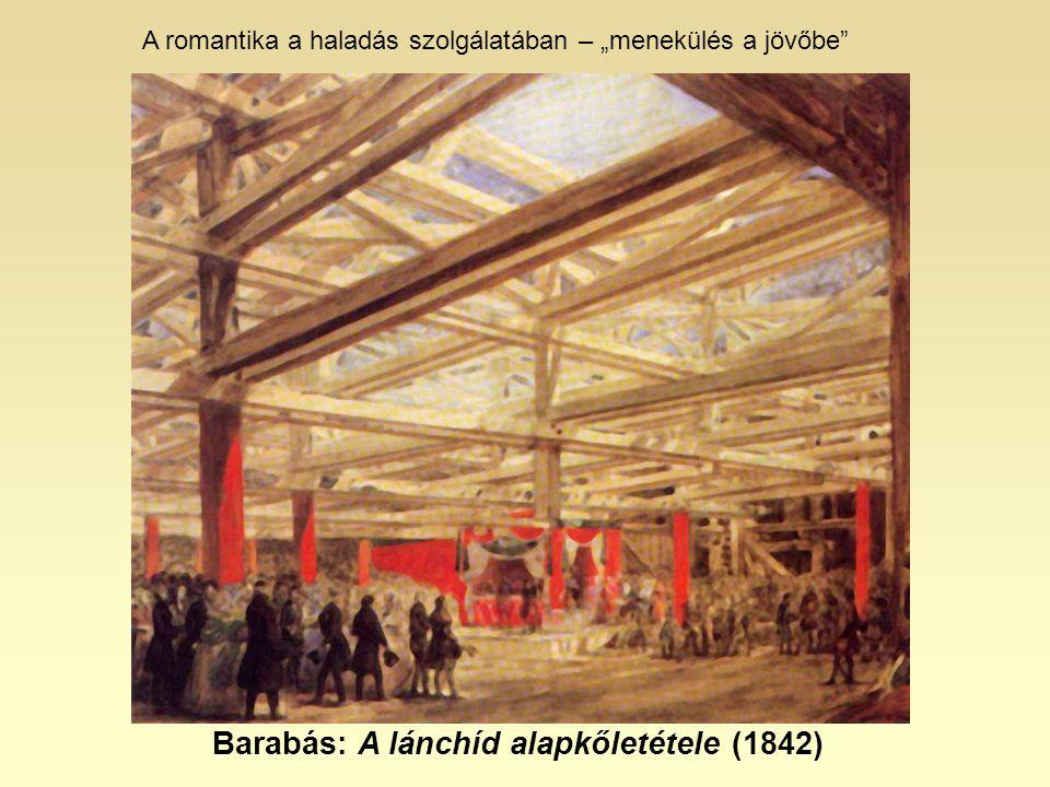 """Barabás: A lánchíd alapkőletétele (1842) A romantika a haladás szolgálatában – """"menekülés a jövőbe"""""""
