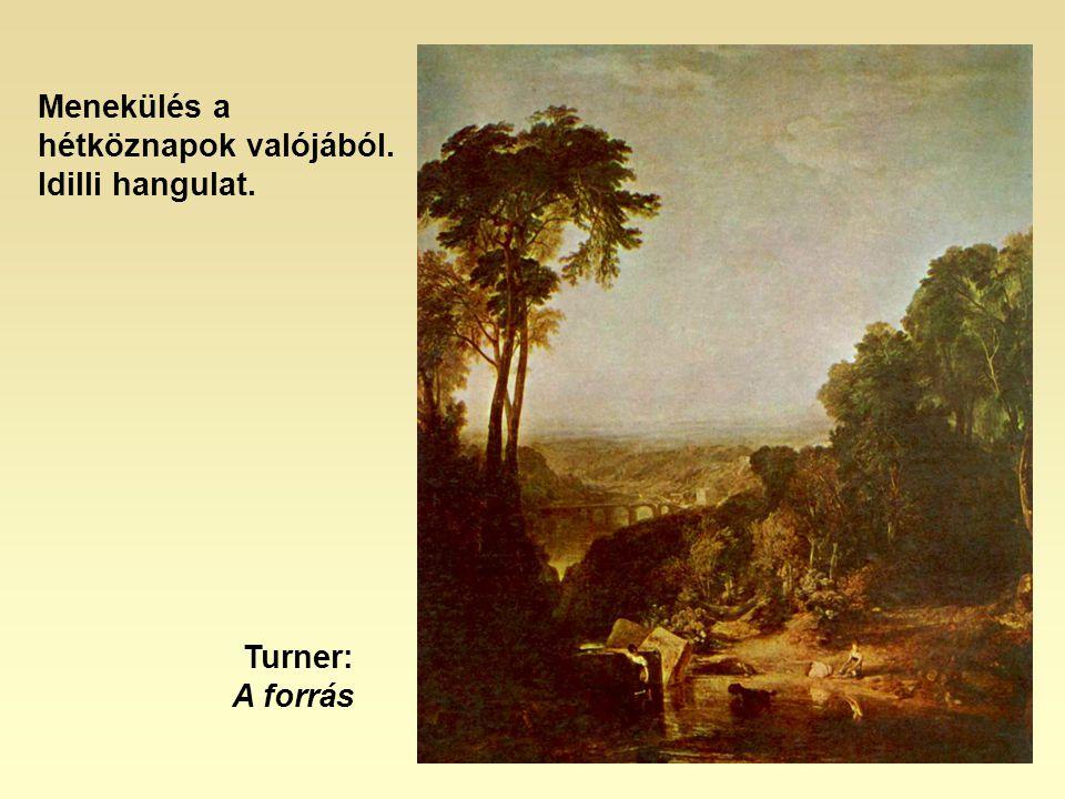 Menekülés a hétköznapok valójából. Idilli hangulat. Turner: A forrás
