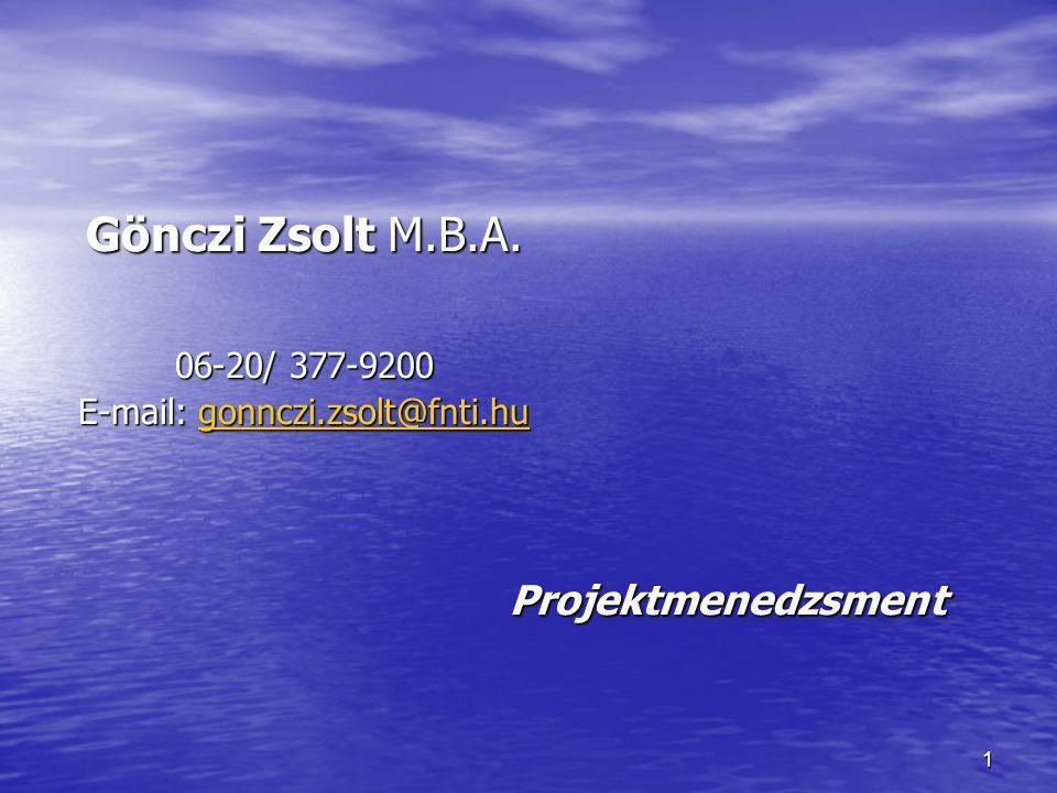 1 Projektmenedzsment Gönczi Zsolt M.B.A. 06-20/ 377-9200 E-mail: gonnczi.zsolt@fnti.hu gonnczi.zsolt@fnti.hu