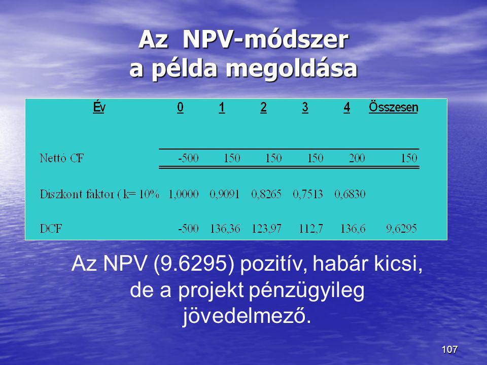 107 Az NPV-módszer a példa megoldása Az NPV (9.6295) pozitív, habár kicsi, de a projekt pénzügyileg jövedelmező.