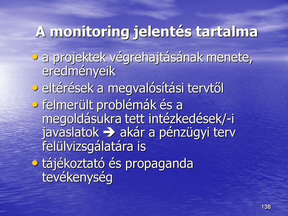138 A monitoring jelentés tartalma • a projektek végrehajtásának menete, eredményeik • eltérések a megvalósítási tervtől • felmerült problémák és a me