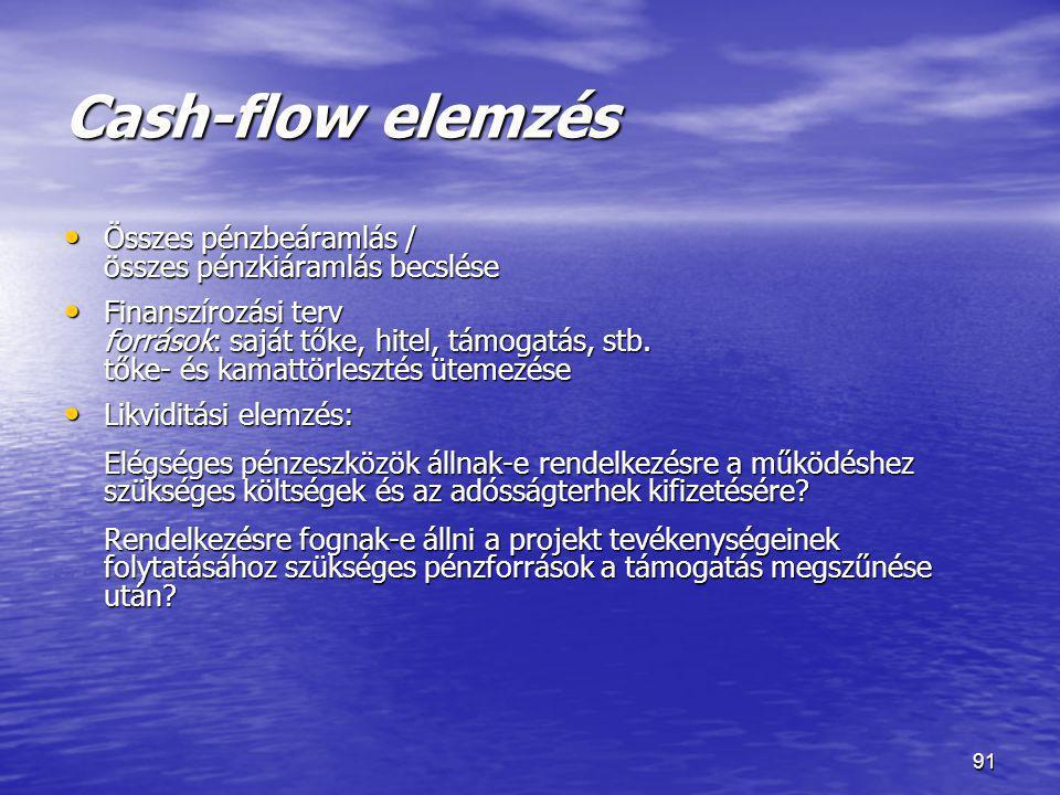 91 Cash-flow elemzés • Összes pénzbeáramlás / összes pénzkiáramlás becslése • Finanszírozási terv források: saját tőke, hitel, támogatás, stb. tőke- é