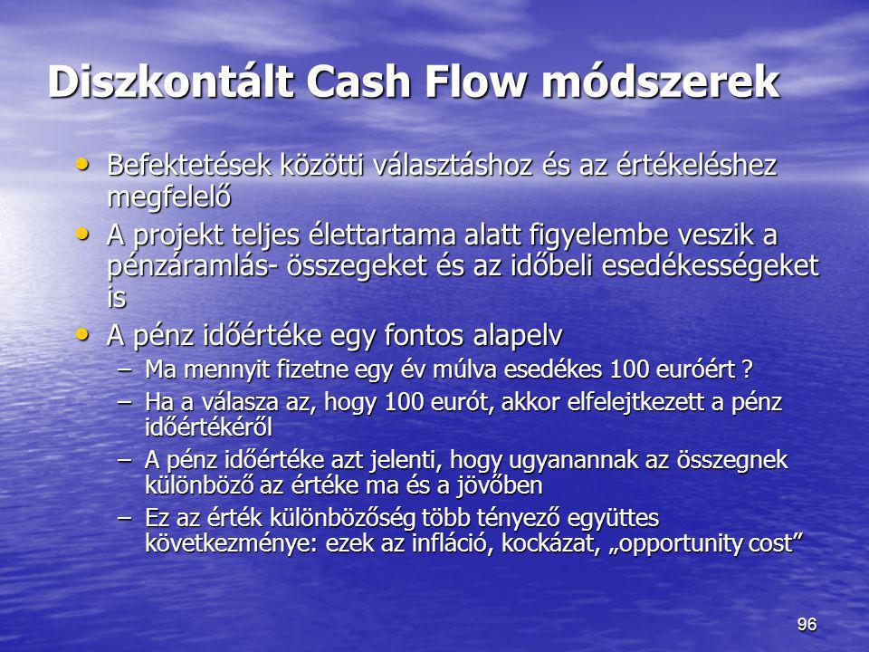 96 Diszkontált Cash Flow módszerek • Befektetések közötti választáshoz és az értékeléshez megfelelő • A projekt teljes élettartama alatt figyelembe ve