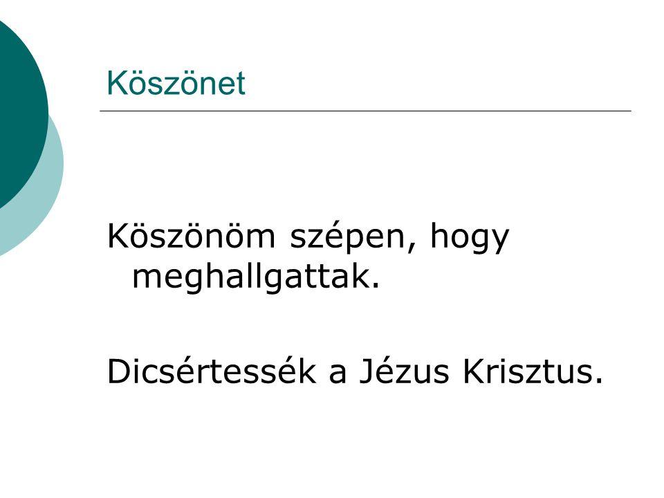 Köszönet Köszönöm szépen, hogy meghallgattak. Dicsértessék a Jézus Krisztus.