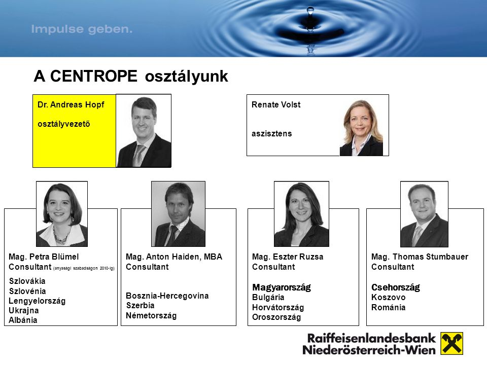 A CENTROPE osztályunk Mag. Thomas Stumbauer Consultant Csehország Koszovo Románia Mag. Eszter Ruzsa Consultant Magyarország Bulgária Horvátország Oros