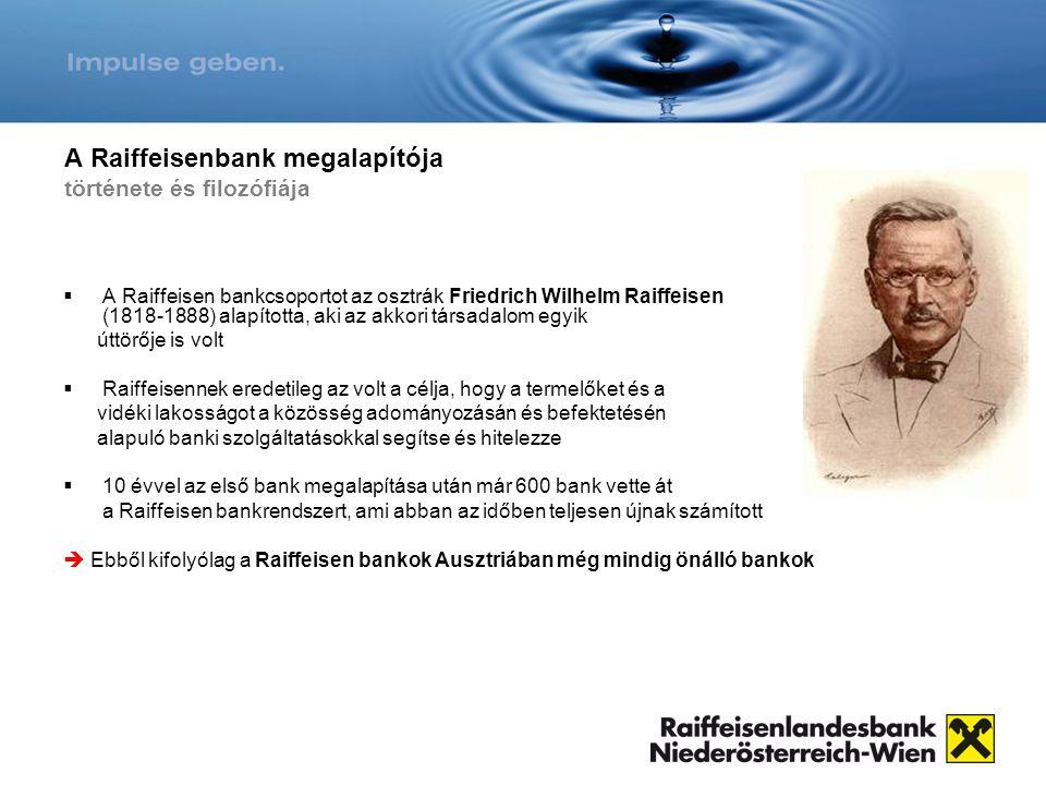 A Raiffeisenbank megalapítója története és filozófiája  A Raiffeisen bankcsoportot az osztrák Friedrich Wilhelm Raiffeisen (1818-1888) alapította, ak