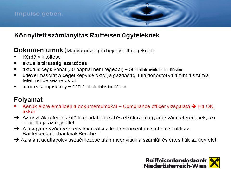 Könnyített számlanyítás Raiffeisen ügyfeleknek Dokumentumok ( Magyarországon bejegyzett cégeknél):  Kérdőív kitöltése  aktuális társasági szerződés