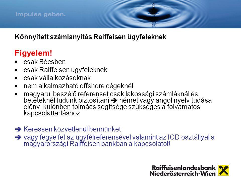 Könnyített számlanyítás Raiffeisen ügyfeleknek Figyelem!  csak Bécsben  csak Raiffeisen ügyfeleknek  csak vállalkozásoknak  nem alkalmazható offsh