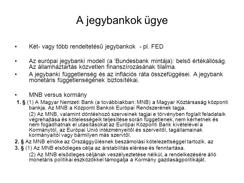 A jegybankok ügye •Két- vagy több rendeltetésű jegybankok - pl. FED •Az európai jegybanki modell (a 'Bundesbank mintája): belső értékállóság. Az állam