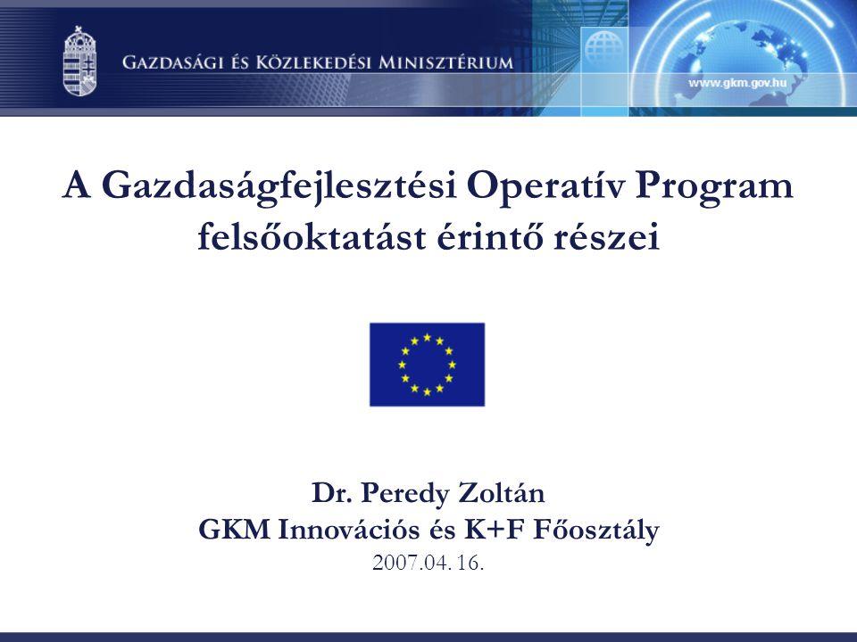 A Gazdaságfejlesztési Operatív Program felsőoktatást érintő részei Dr.