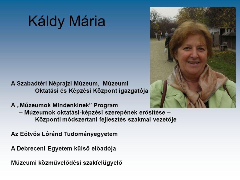 """Káldy Mária A Szabadtéri Néprajzi Múzeum, Múzeumi Oktatási és Képzési Központ igazgatója A """"Múzeumok Mindenkinek"""" Program – Múzeumok oktatási-képzési"""