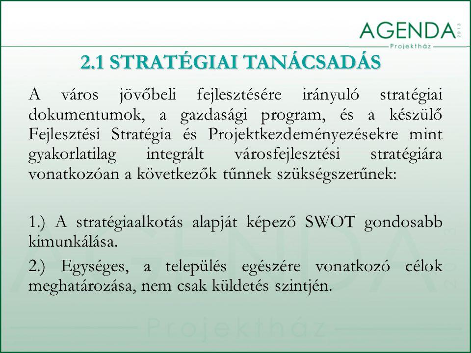 A város jövőbeli fejlesztésére irányuló stratégiai dokumentumok, a gazdasági program, és a készülő Fejlesztési Stratégia és Projektkezdeményezésekre mint gyakorlatilag integrált városfejlesztési stratégiára vonatkozóan a következők tűnnek szükségszerűnek: 1.) A stratégiaalkotás alapját képező SWOT gondosabb kimunkálása.