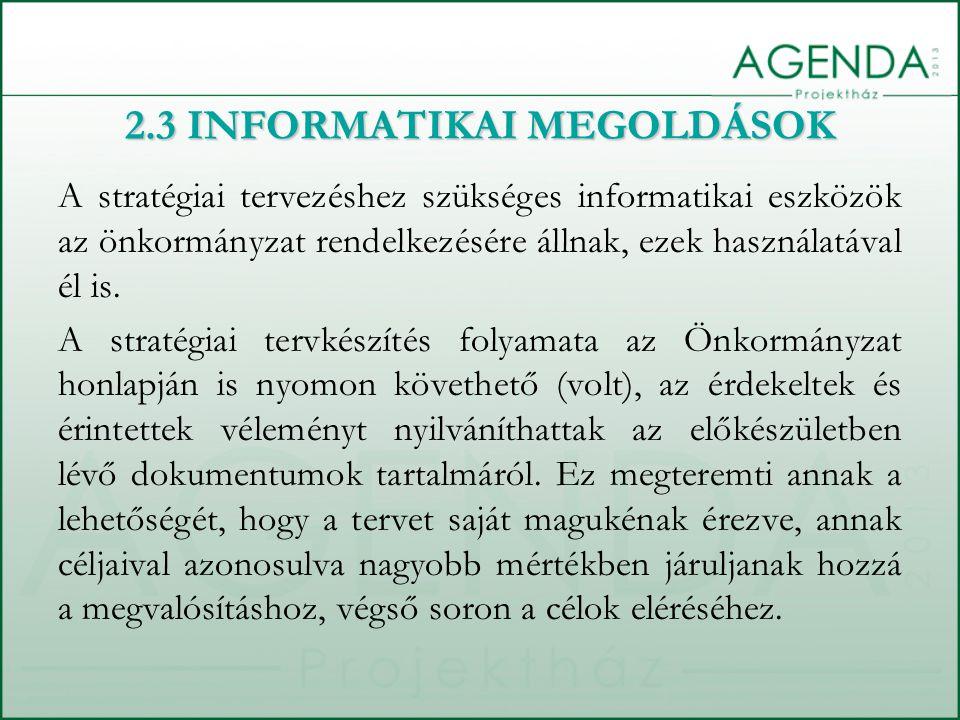 A stratégiai tervezéshez szükséges informatikai eszközök az önkormányzat rendelkezésére állnak, ezek használatával él is. A stratégiai tervkészítés fo