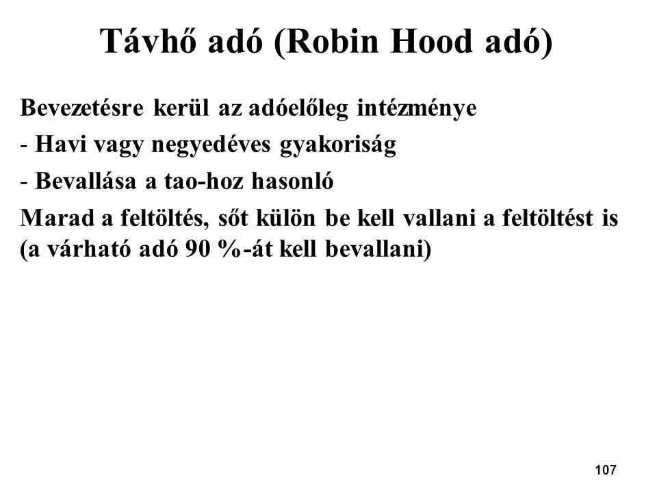 107 Távhő adó (Robin Hood adó) Bevezetésre kerül az adóelőleg intézménye - Havi vagy negyedéves gyakoriság - Bevallása a tao-hoz hasonló Marad a feltö