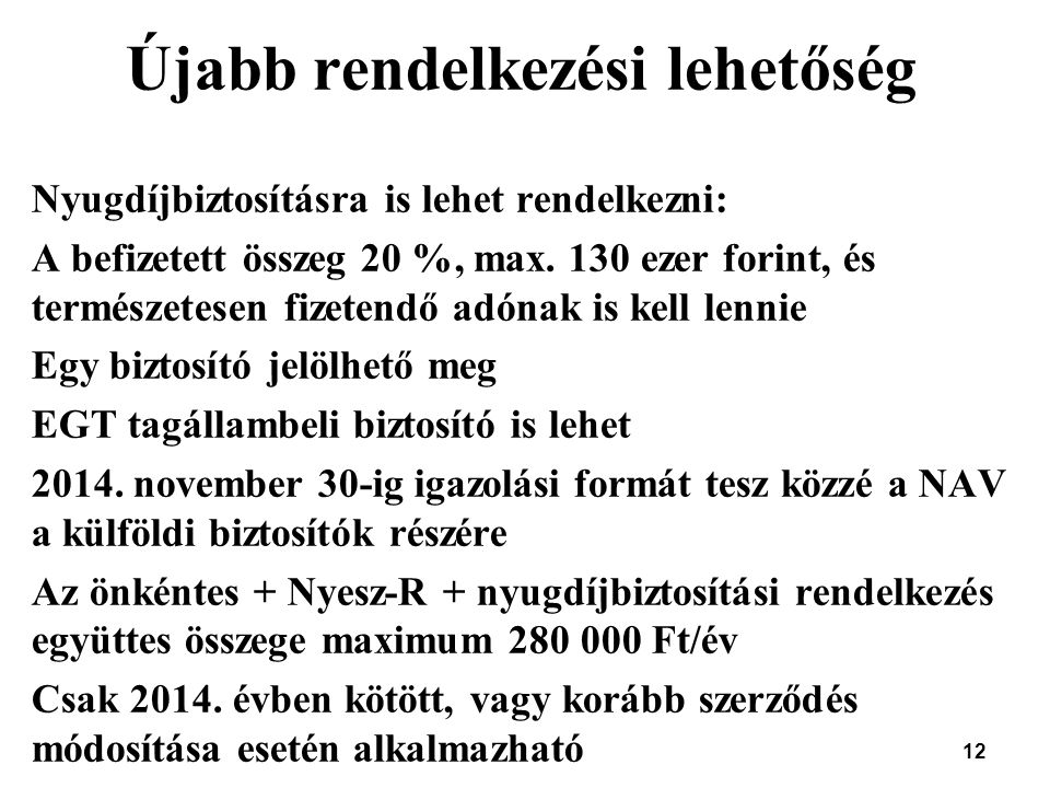 12 Újabb rendelkezési lehetőség Nyugdíjbiztosításra is lehet rendelkezni: A befizetett összeg 20 %, max. 130 ezer forint, és természetesen fizetendő a