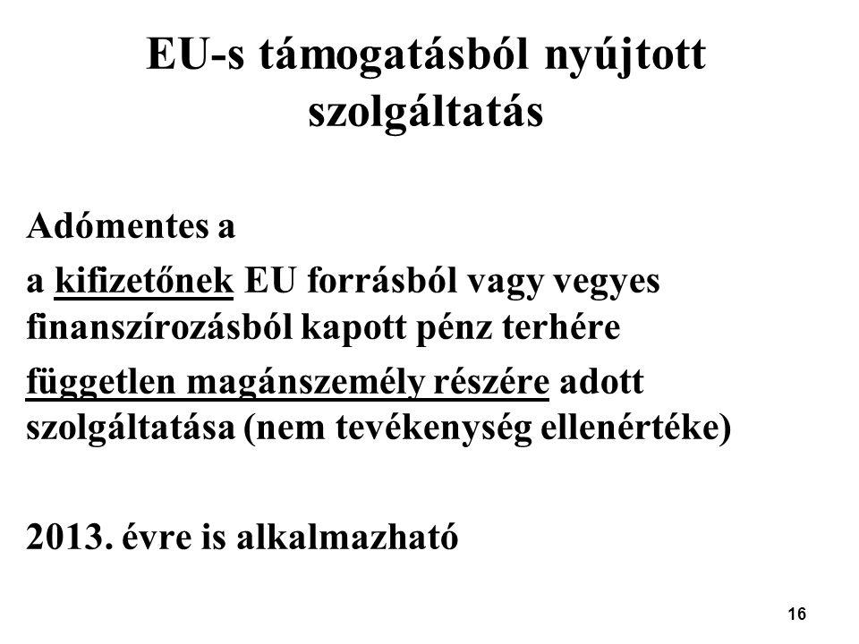 16 EU-s támogatásból nyújtott szolgáltatás Adómentes a a kifizetőnek EU forrásból vagy vegyes finanszírozásból kapott pénz terhére független magánszem