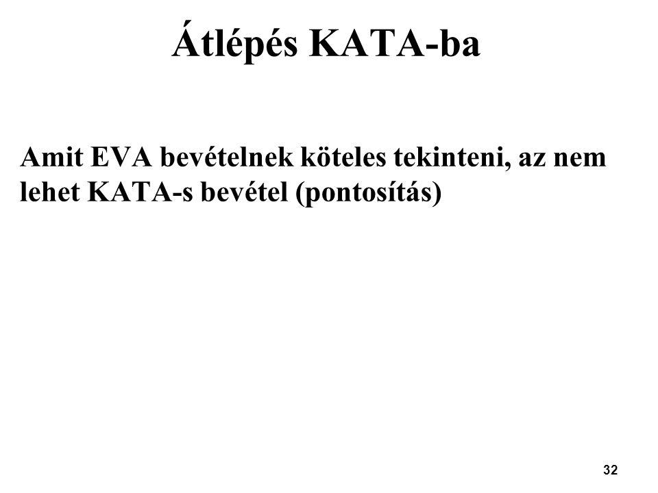 32 Átlépés KATA-ba Amit EVA bevételnek köteles tekinteni, az nem lehet KATA-s bevétel (pontosítás)