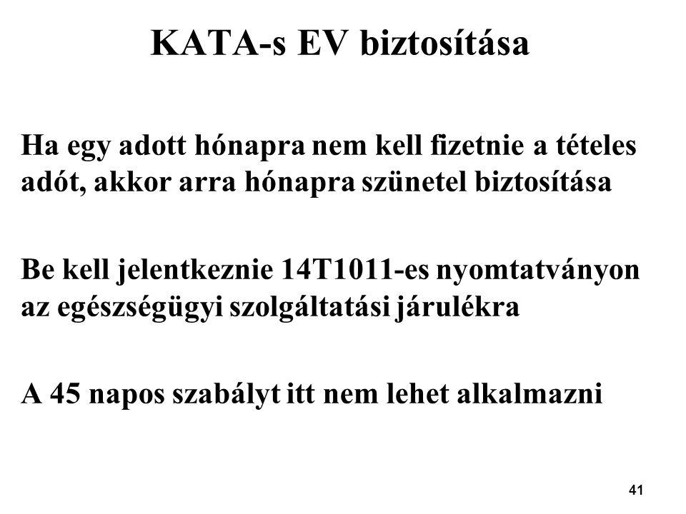 41 KATA-s EV biztosítása Ha egy adott hónapra nem kell fizetnie a tételes adót, akkor arra hónapra szünetel biztosítása Be kell jelentkeznie 14T1011-e