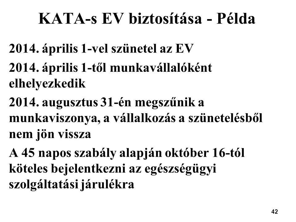 42 KATA-s EV biztosítása - Példa 2014. április 1-vel szünetel az EV 2014. április 1-től munkavállalóként elhelyezkedik 2014. augusztus 31-én megszűnik