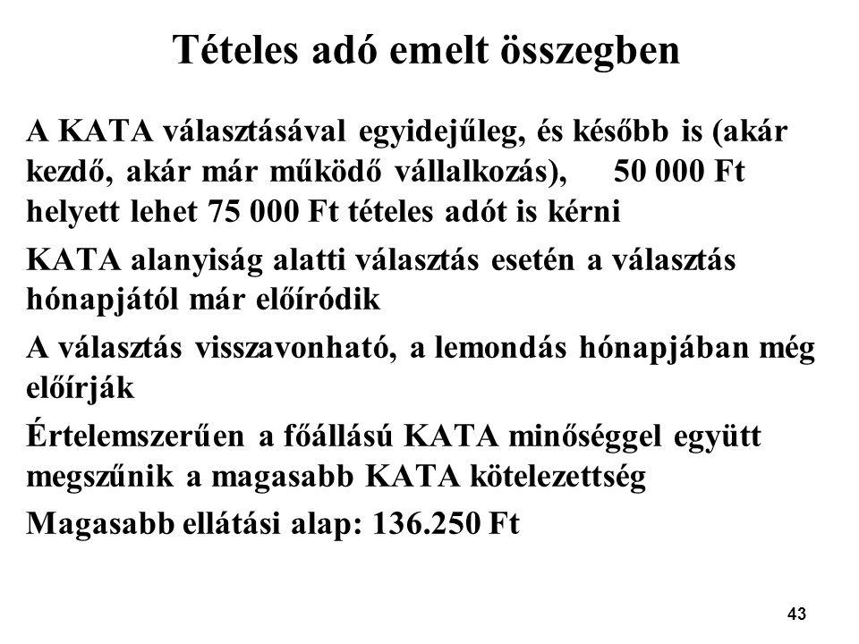 43 Tételes adó emelt összegben A KATA választásával egyidejűleg, és később is (akár kezdő, akár már működő vállalkozás), 50 000 Ft helyett lehet 75 00