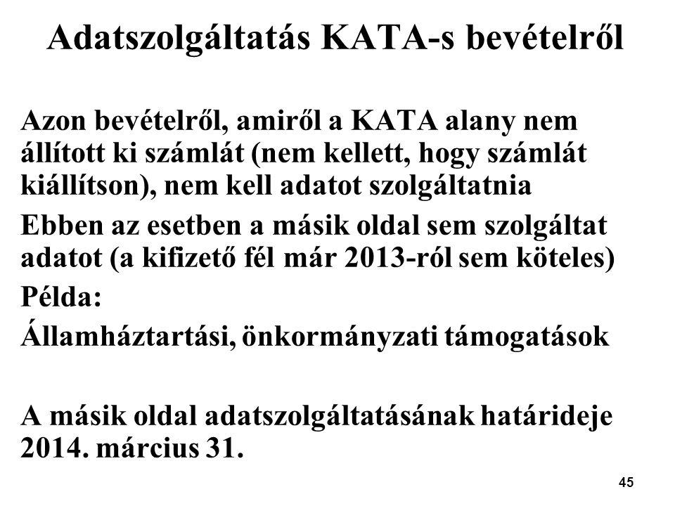 45 Adatszolgáltatás KATA-s bevételről Azon bevételről, amiről a KATA alany nem állított ki számlát (nem kellett, hogy számlát kiállítson), nem kell ad