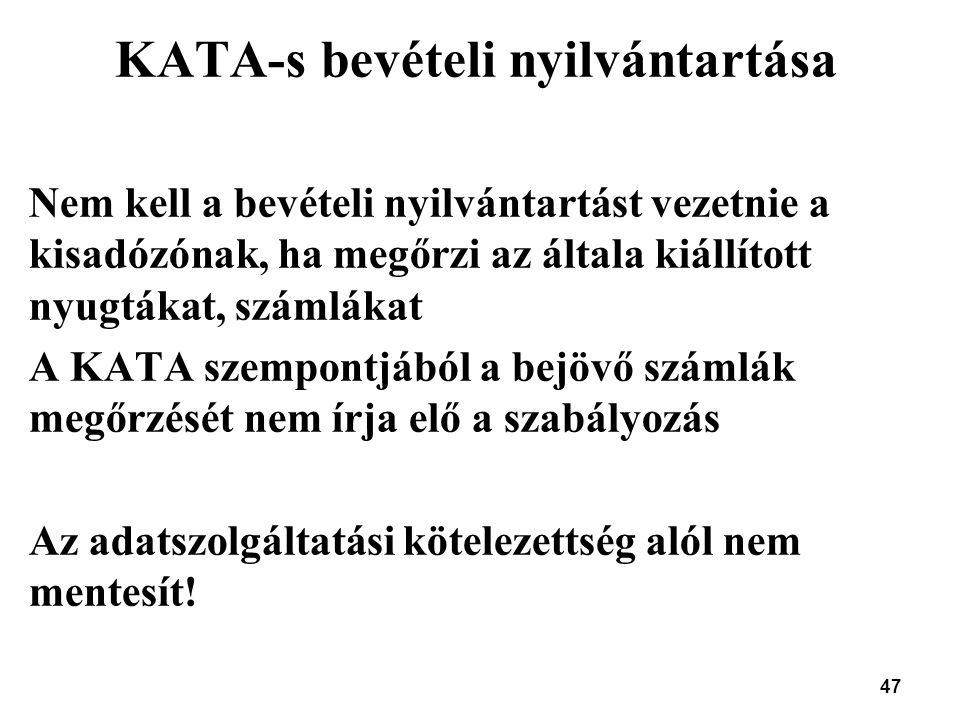 47 KATA-s bevételi nyilvántartása Nem kell a bevételi nyilvántartást vezetnie a kisadózónak, ha megőrzi az általa kiállított nyugtákat, számlákat A KA