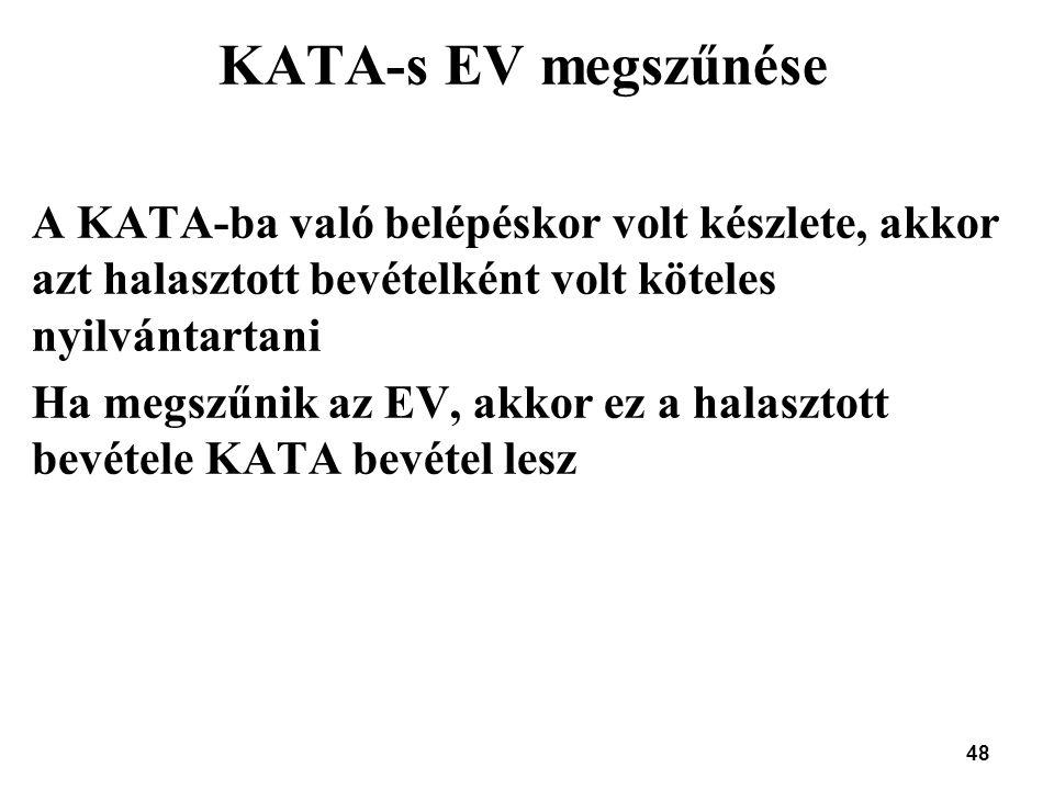 48 KATA-s EV megszűnése A KATA-ba való belépéskor volt készlete, akkor azt halasztott bevételként volt köteles nyilvántartani Ha megszűnik az EV, akko