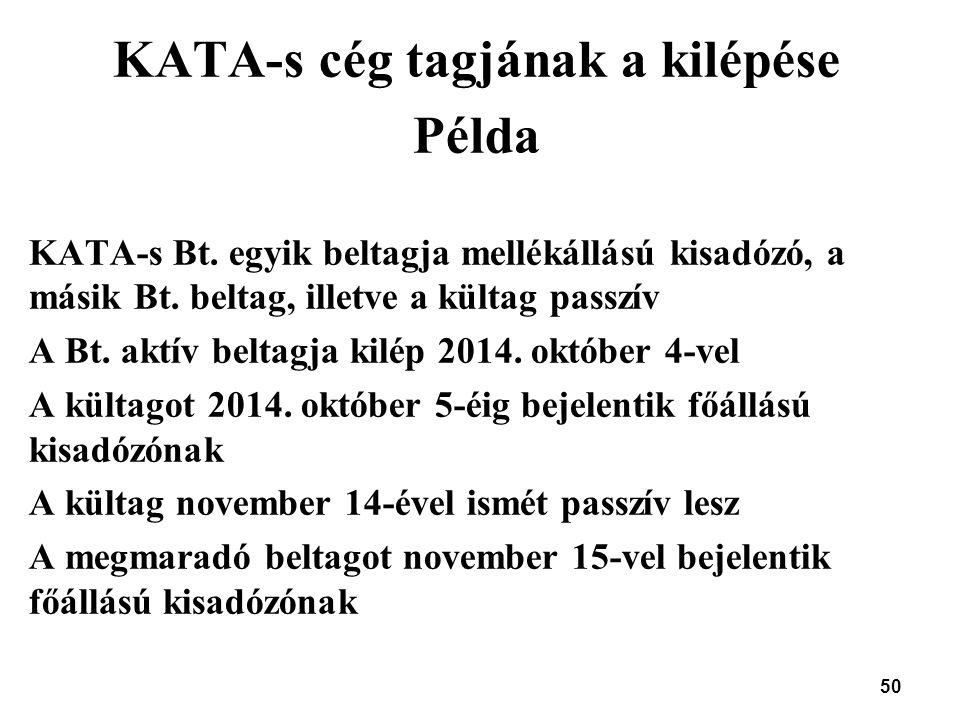 50 KATA-s cég tagjának a kilépése Példa KATA-s Bt. egyik beltagja mellékállású kisadózó, a másik Bt. beltag, illetve a kültag passzív A Bt. aktív belt
