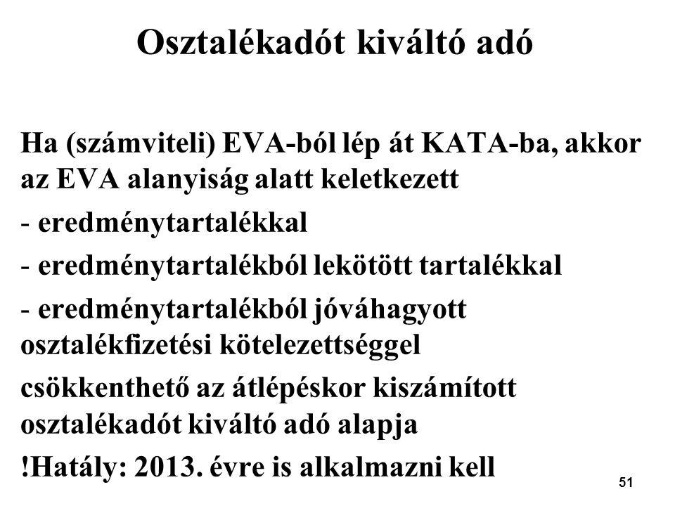 51 Osztalékadót kiváltó adó Ha (számviteli) EVA-ból lép át KATA-ba, akkor az EVA alanyiság alatt keletkezett - eredménytartalékkal - eredménytartalékb