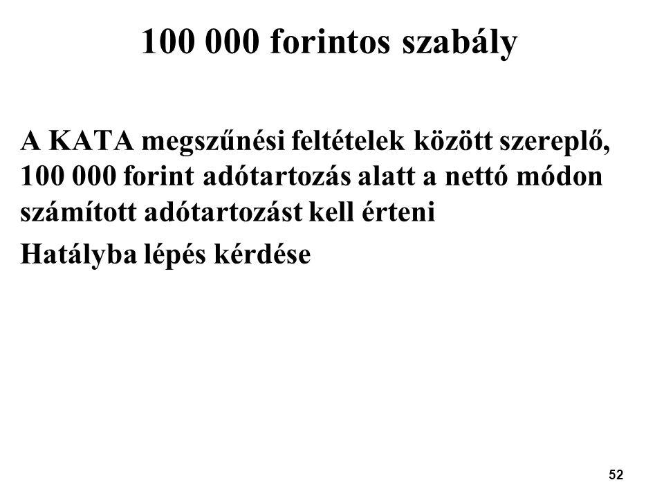 52 100 000 forintos szabály A KATA megszűnési feltételek között szereplő, 100 000 forint adótartozás alatt a nettó módon számított adótartozást kell é